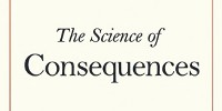 image: Book Excerpt from The Science of Consequences