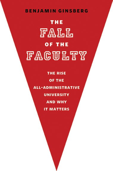 image: Book Excerpt from <em>Fall of the Faculty: The Rise of the All-Administrative University and Why it Matters</em>