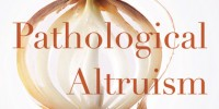image: Book Excerpt from <em>Pathological Altruism</em>