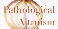 image: Book Excerpt from <em>Pathological Altruism</em>