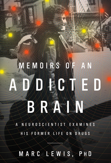 image: Book Excerpt from <em>Memoirs of an Addicted Brain: A Neuroscientist Examines His Former Life on Drugs</em>